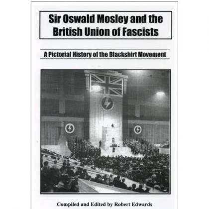 Sir Oswald Mosley and the British Union of Fascists