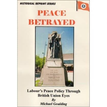Peace Betrayed/Labour's Peace Policy Through British Union Eyes